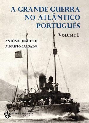 A Grande Guerra no Atlântico Português – Volume I