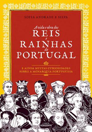 A Vida e Obra dos Reis e Rainhas de Portugal e ainda muitas curiosidades sobre a monarquia portuguesa