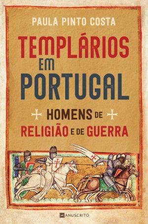 Templários em Portugal – Homens de religião e de guerra