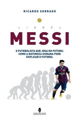Lionel Messi – O futebolista que joga no futuro