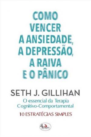 Como Vencer a Ansiedade, a Depressão, a Raiva e o Pânico
