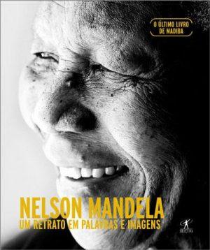 Nelson Mandela – Um Retrato em Palavras e Imagens
