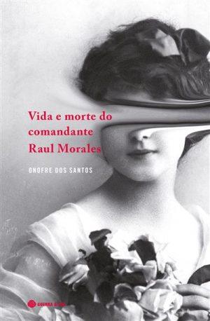 Vida e Morte do Comandante Raul Morales