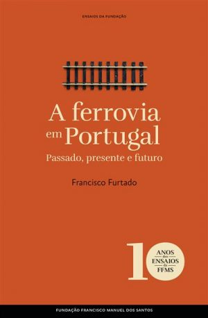 A Ferrovia em Portugal – Passado, presente e futuro