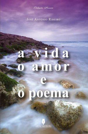 A Vida o Amor e o Poema