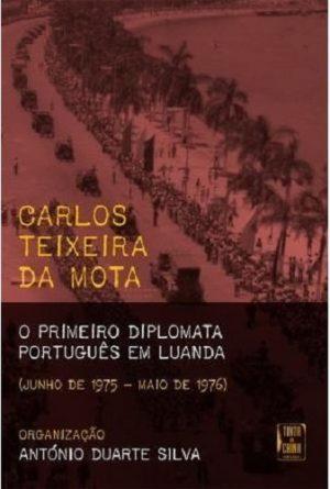 Carlos Teixeira da Mota: O Primeiro Diplomata Português em Luanda