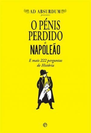 O Pénis Perdido de Napoleão – E mais 222 perguntas de História