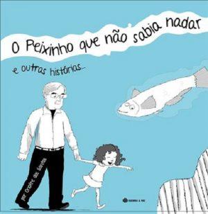 O Peixinho que Não Sabia Nadar e Outras Histórias…