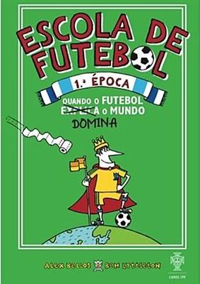 Escola de Futebol – Quando o futebol domina o mundo (1ª Época)
