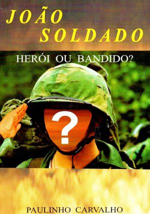 João Soldado – Herói ou Bandido?