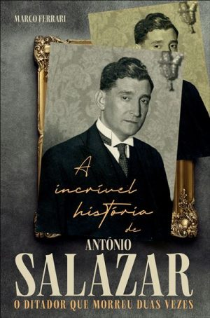 A Incrível História de António Salazar