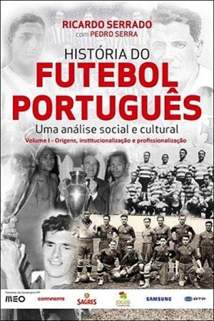 História do Futebol Português – Uma Análise Social e Cultural (Volume 1)